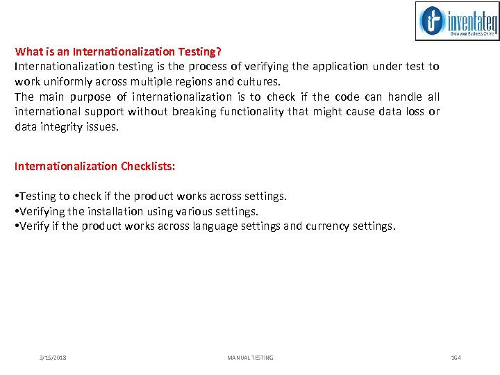 What is an Internationalization Testing? Internationalization testing is the process of verifying the application