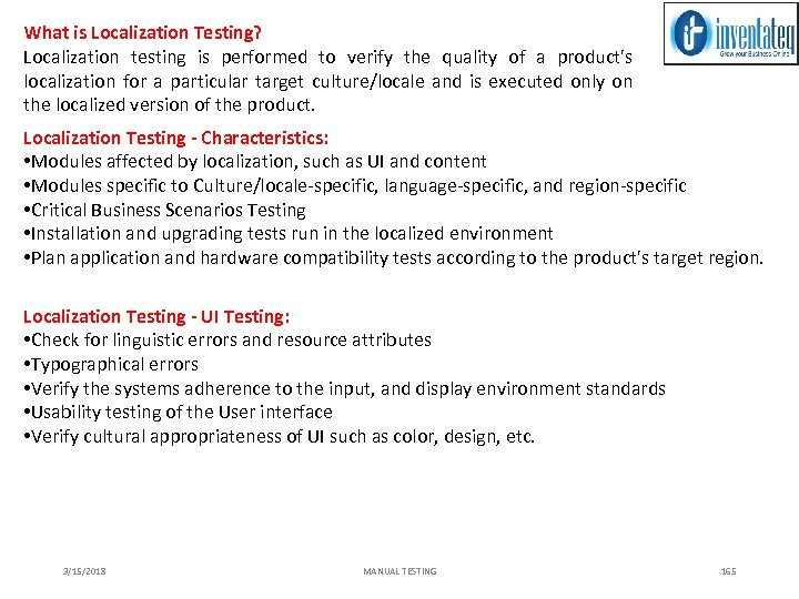 What is Localization Testing? Localization testing is performed to verify the quality of a