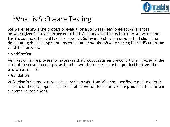 What is Software Testing Software testing is the process of evaluation a software item