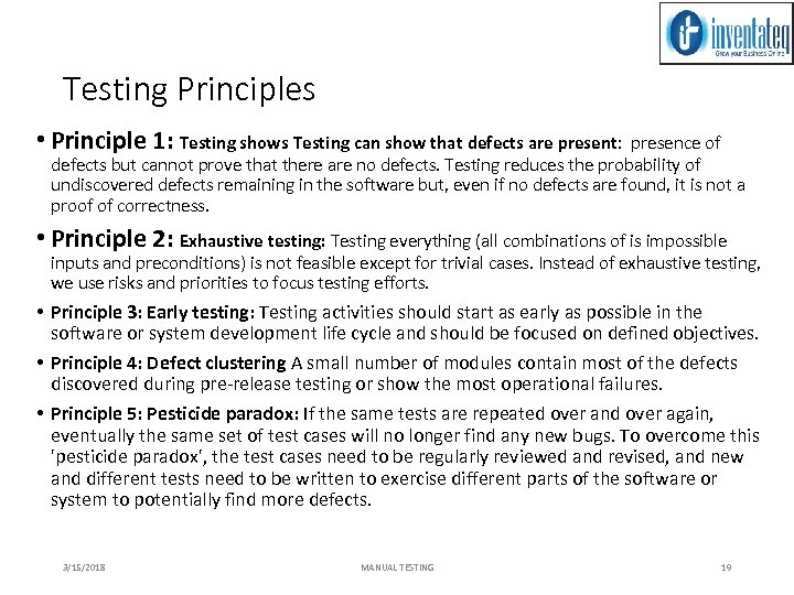 Testing Principles • Principle 1: Testing shows Testing can show that defects are present: