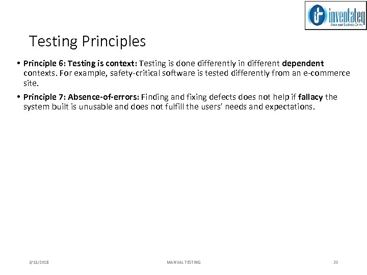 Testing Principles • Principle 6: Testing is context: Testing is done differently in different