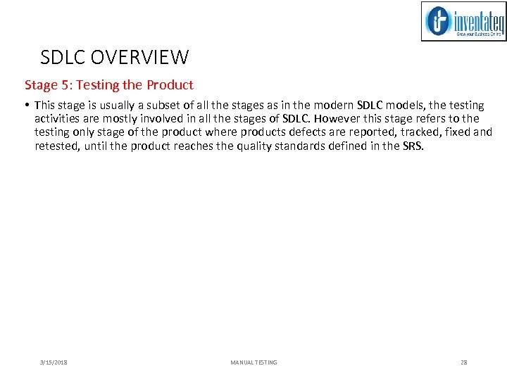 SDLC OVERVIEW Stage 5: Testing the Product • This stage is usually a subset