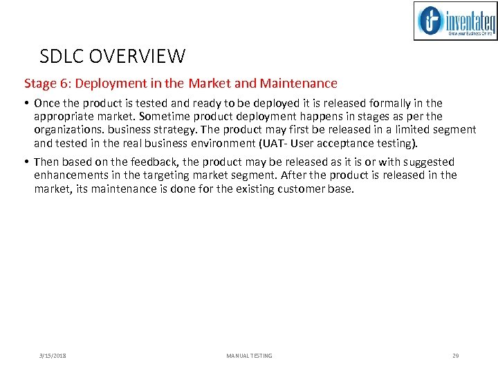 SDLC OVERVIEW Stage 6: Deployment in the Market and Maintenance • Once the product