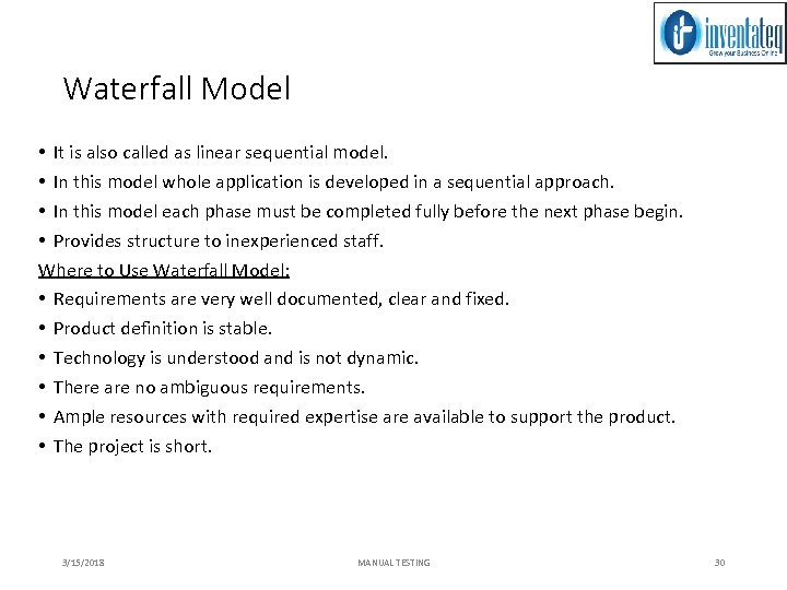 Waterfall Model • It is also called as linear sequential model. • In this