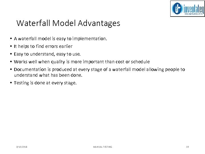 Waterfall Model Advantages A waterfall model is easy to implementation. It helps to find