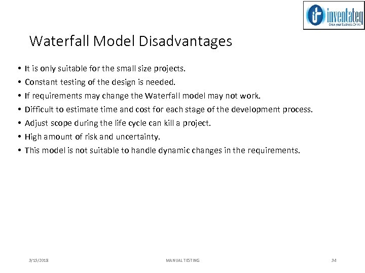 Waterfall Model Disadvantages • • It is only suitable for the small size projects.