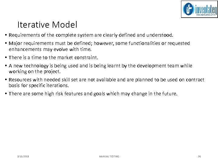 Iterative Model • Requirements of the complete system are clearly defined and understood. •