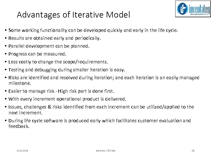 Advantages of Iterative Model • • • Some working functionality can be developed quickly