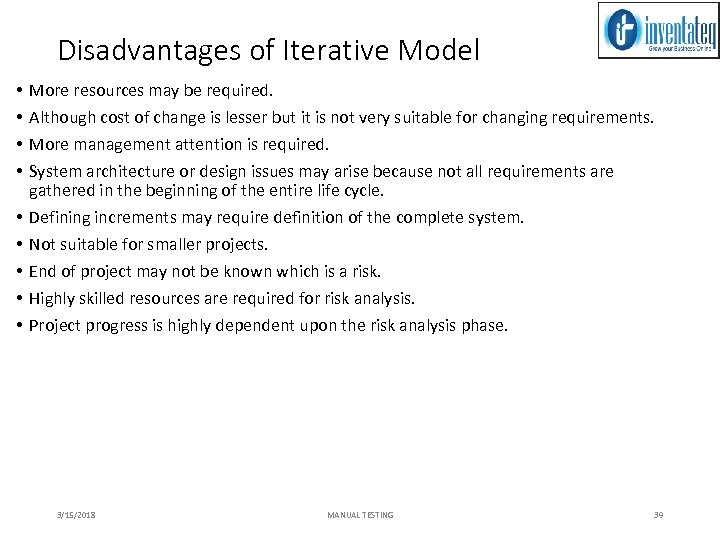 Disadvantages of Iterative Model • • • More resources may be required. Although cost