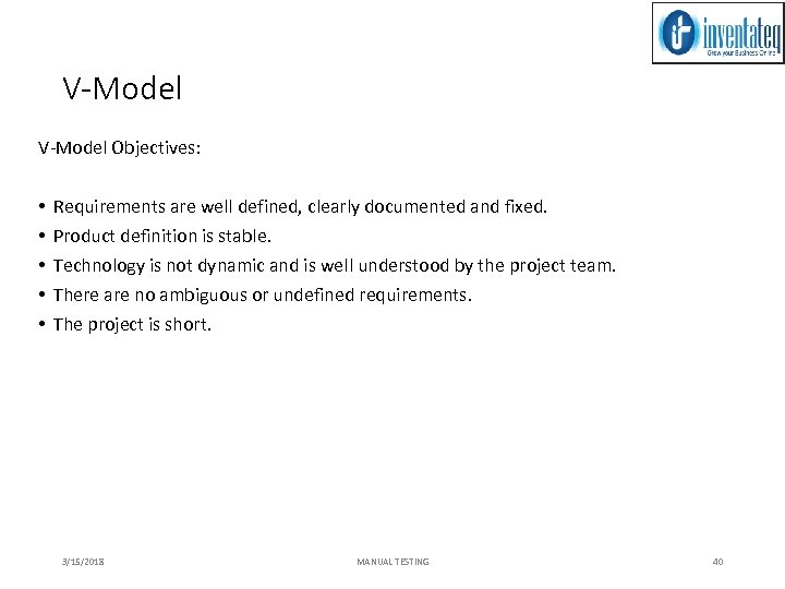 V-Model Objectives: • • • Requirements are well defined, clearly documented and fixed. Product