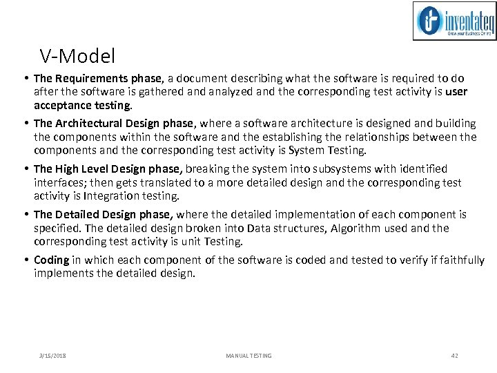 V-Model • The Requirements phase, a document describing what the software is required to