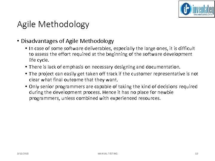 Agile Methodology • Disadvantages of Agile Methodology • In case of some software deliverables,