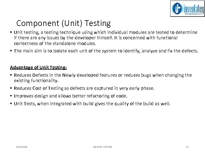 Component (Unit) Testing • Unit testing, a testing technique using which individual modules are