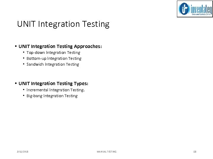 UNIT Integration Testing • UNIT Integration Testing Approaches: • Top-down Integration Testing • Bottom-up