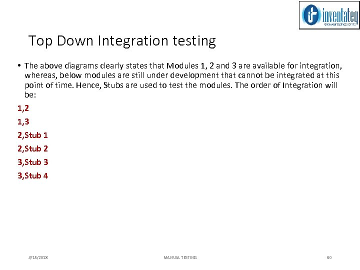 Top Down Integration testing • The above diagrams clearly states that Modules 1, 2