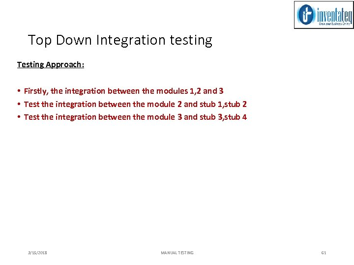 Top Down Integration testing Testing Approach: • Firstly, the integration between the modules 1,
