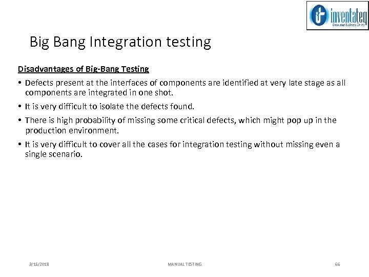 Big Bang Integration testing Disadvantages of Big-Bang Testing • Defects present at the interfaces