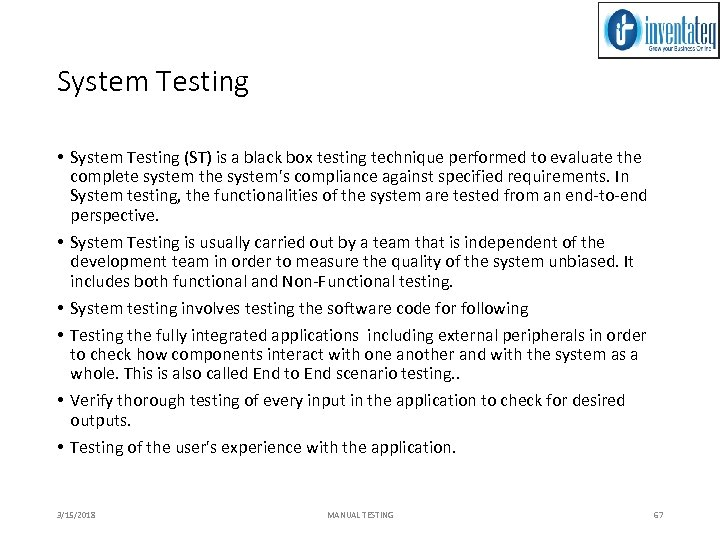 System Testing • System Testing (ST) is a black box testing technique performed to