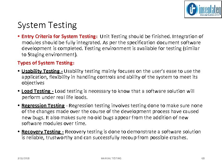 System Testing • Entry Criteria for System Testing: Unit Testing should be finished. Integration
