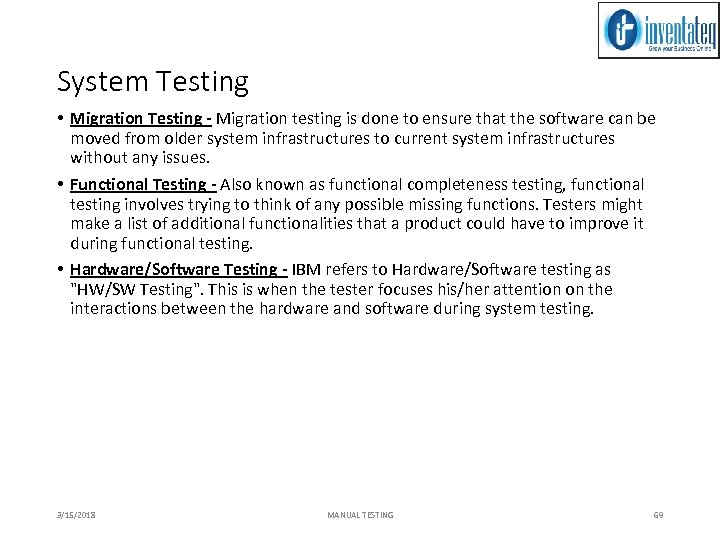 System Testing • Migration Testing - Migration testing is done to ensure that the