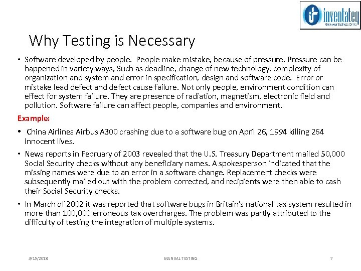 Why Testing is Necessary • Software developed by people. People make mistake, because of