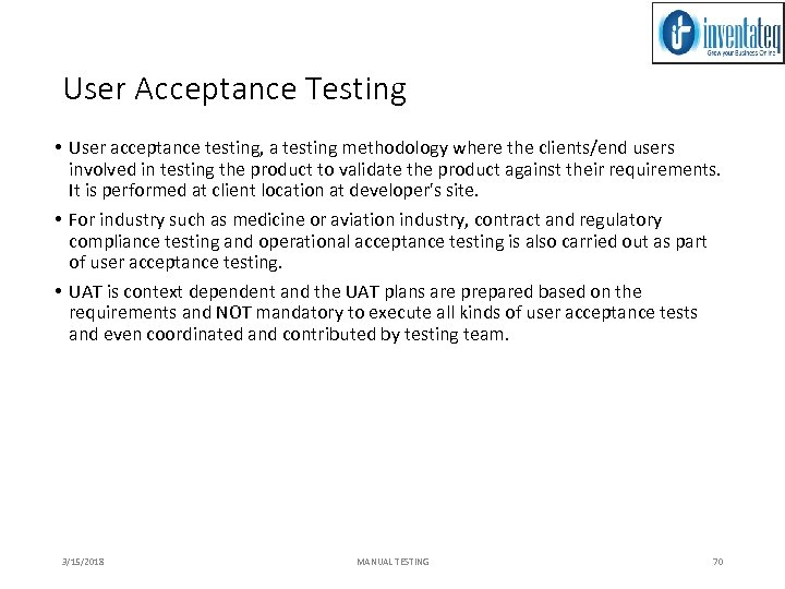 User Acceptance Testing • User acceptance testing, a testing methodology where the clients/end users