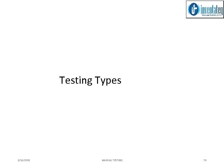 Testing Types 3/15/2018 MANUAL TESTING 74