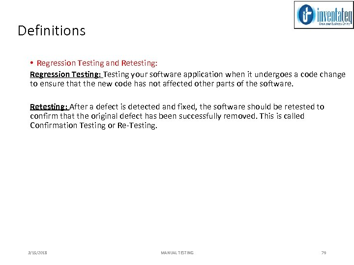 Definitions • Regression Testing and Retesting: Regression Testing: Testing your software application when it