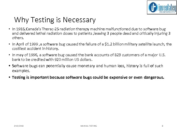 Why Testing is Necessary • In 1985, Canada's Therac-25 radiation therapy machine malfunctioned due
