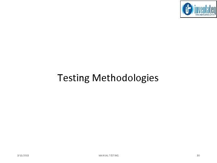 Testing Methodologies 3/15/2018 MANUAL TESTING 80