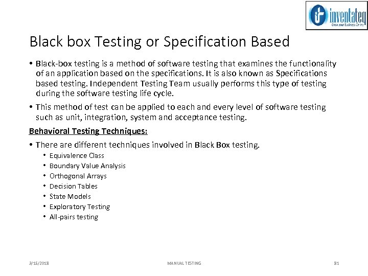 Black box Testing or Specification Based • Black-box testing is a method of software
