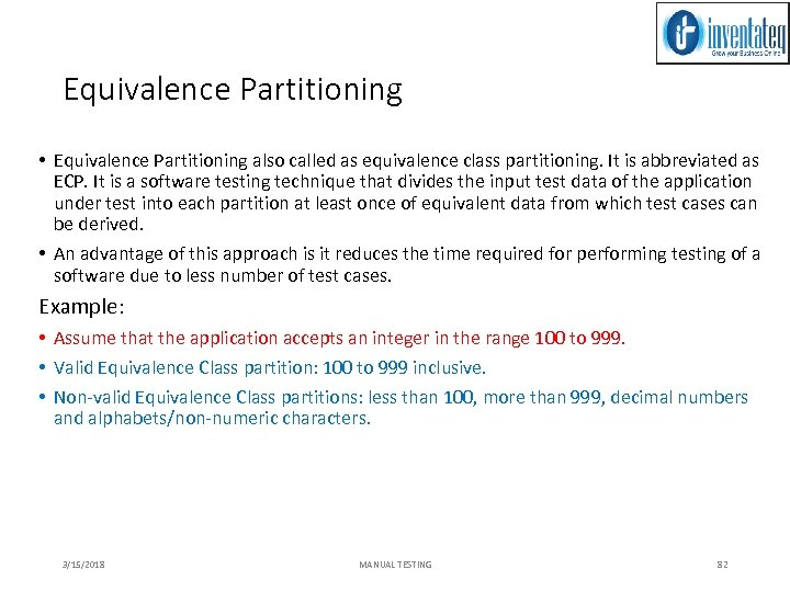 Equivalence Partitioning • Equivalence Partitioning also called as equivalence class partitioning. It is abbreviated
