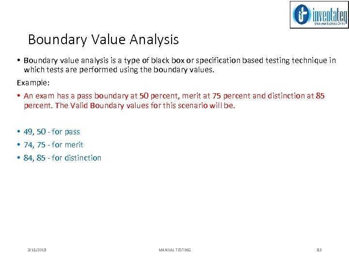 Boundary Value Analysis • Boundary value analysis is a type of black box or