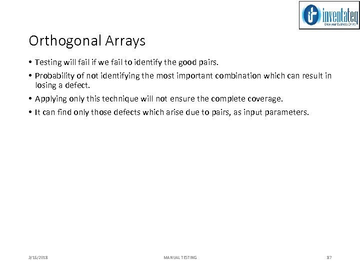 Orthogonal Arrays • Testing will fail if we fail to identify the good pairs.