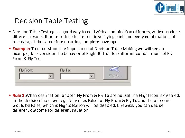 Decision Table Testing • Decision Table Testing is a good way to deal with