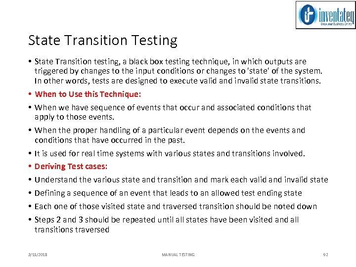 State Transition Testing • State Transition testing, a black box testing technique, in which