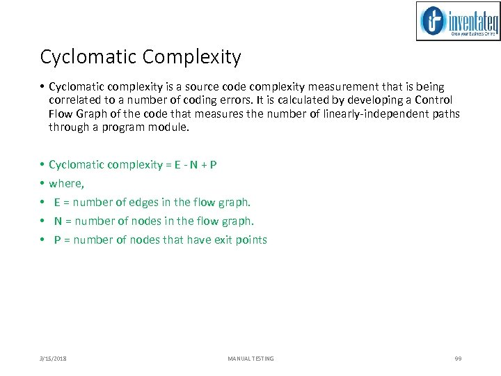 Cyclomatic Complexity • Cyclomatic complexity is a source code complexity measurement that is being