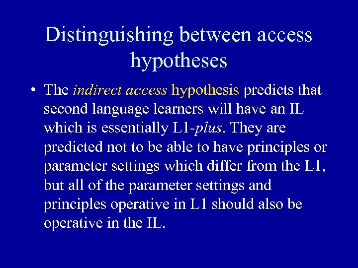 Distinguishing between access hypotheses • The indirect access hypothesis predicts that second language learners