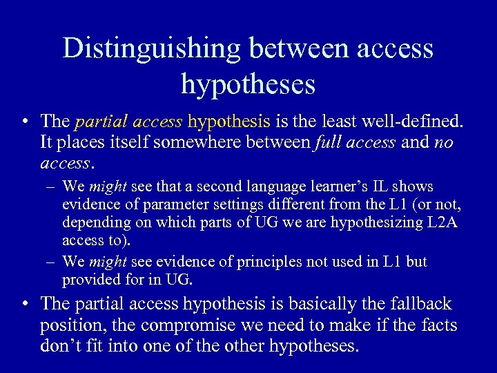 Distinguishing between access hypotheses • The partial access hypothesis is the least well-defined. It
