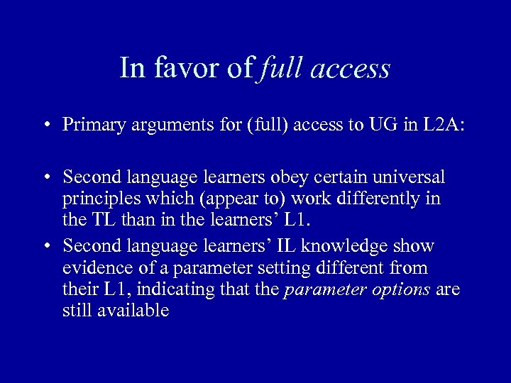 In favor of full access • Primary arguments for (full) access to UG in