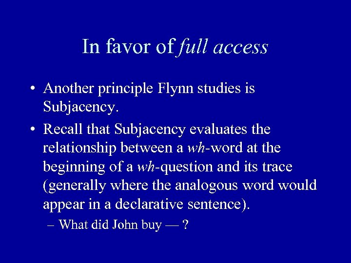 In favor of full access • Another principle Flynn studies is Subjacency. • Recall