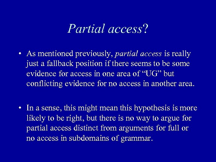 Partial access? • As mentioned previously, partial access is really just a fallback position