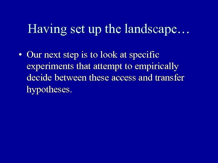 Having set up the landscape… • Our next step is to look at specific