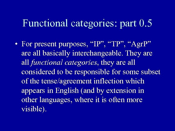 """Functional categories: part 0. 5 • For present purposes, """"IP"""", """"TP"""", """"Agr. P"""" are"""