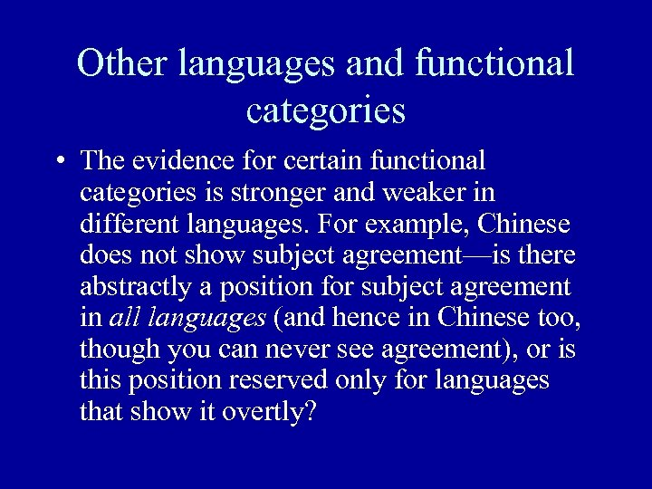Other languages and functional categories • The evidence for certain functional categories is stronger