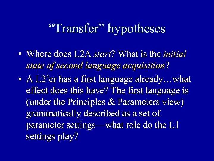 """""""Transfer"""" hypotheses • Where does L 2 A start? What is the initial state"""