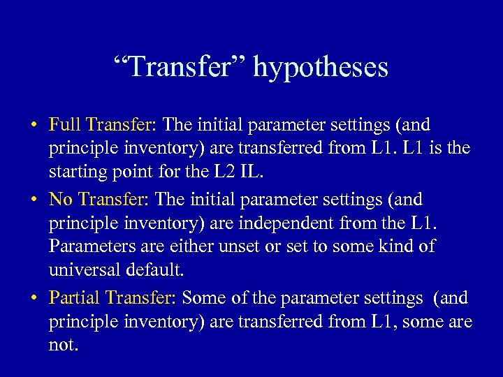 """""""Transfer"""" hypotheses • Full Transfer: The initial parameter settings (and principle inventory) are transferred"""