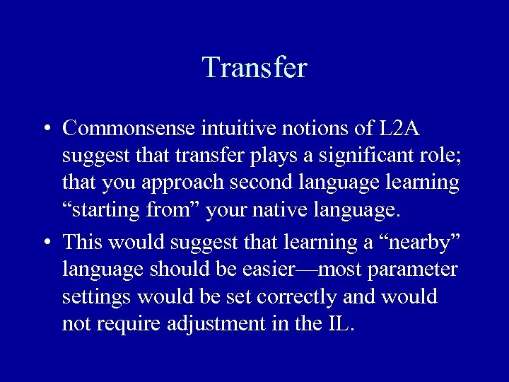 Transfer • Commonsense intuitive notions of L 2 A suggest that transfer plays a