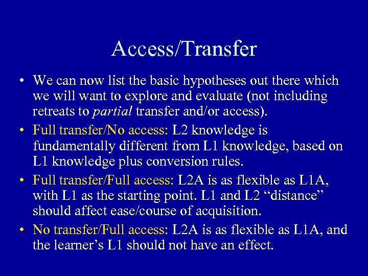 Access/Transfer • We can now list the basic hypotheses out there which we will