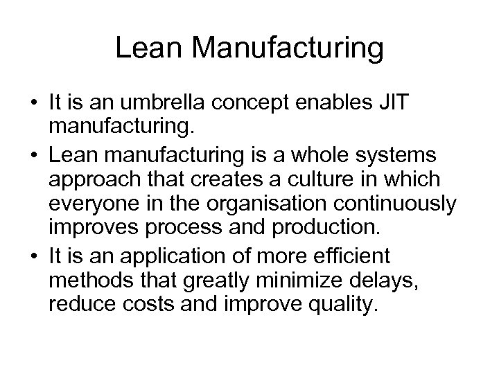 Lean Manufacturing • It is an umbrella concept enables JIT manufacturing. • Lean manufacturing